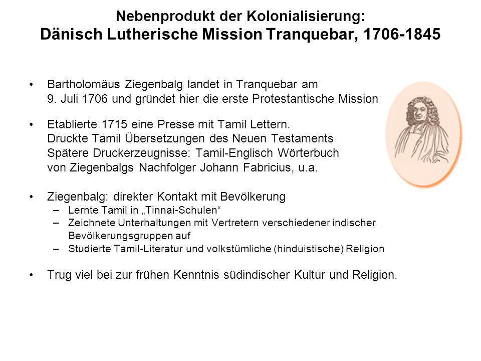 Nebenprodukt der Kolonialisierung: Dänisch Lutherische Mission Tranquebar, 1706-1845 Bartholomäus Ziegenbalg landet in Tranquebar am 9. Juli 1706 und