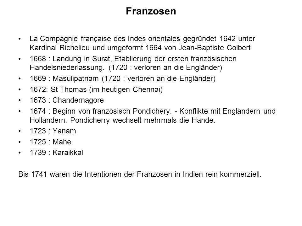 Franzosen La Compagnie française des Indes orientales gegründet 1642 unter Kardinal Richelieu und umgeformt 1664 von Jean-Baptiste Colbert 1668 : Land