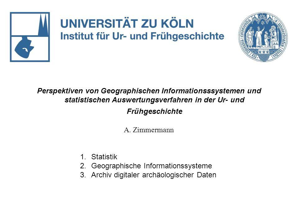 Perspektiven von Geographischen Informationsssystemen und statistischen Auswertungsverfahren in der Ur- und Frühgeschichte A.