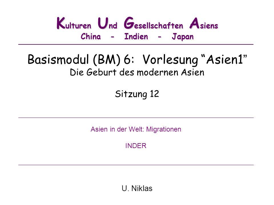 K ulturen U nd G esellschaften A siens China - Indien - Japan Basismodul (BM) 6: Vorlesung Asien1 Die Geburt des modernen Asien Sitzung 12 U. Niklas A