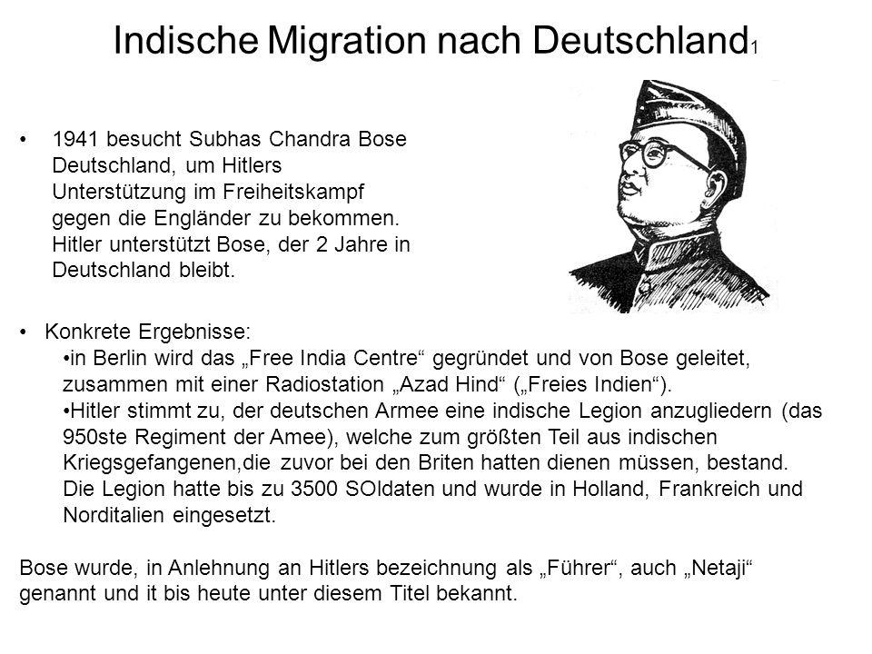 Indische Migration nach Deutschland 1 1941 besucht Subhas Chandra Bose Deutschland, um Hitlers Unterstützung im Freiheitskampf gegen die Engländer zu