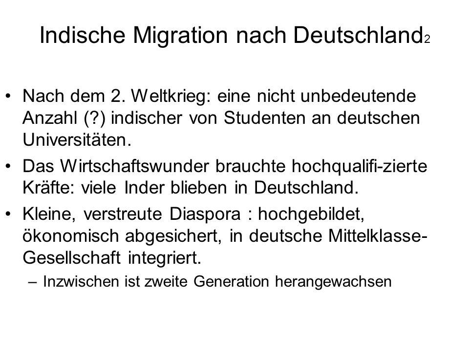 Indische Migration nach Deutschland 2 Nach dem 2. Weltkrieg: eine nicht unbedeutende Anzahl (?) indischer von Studenten an deutschen Universitäten. Da
