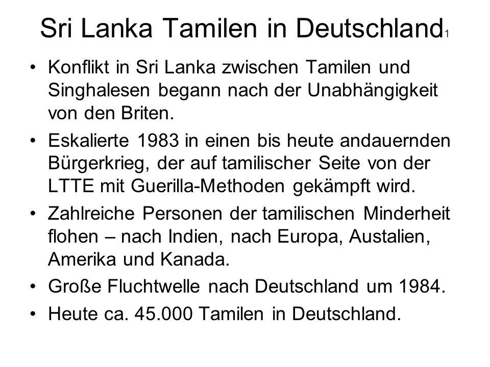 Sri Lanka Tamilen in Deutschland 2 Nach anfänglicher Ablehnung von Asyl und Integration seitens des deutschen Staates, später Anerkennung und Erlaubnis der Familienzuammenführung.