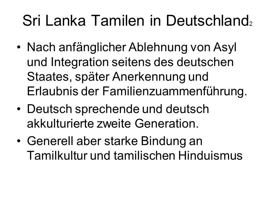 Sri Lanka Tamilen in Deutschland 2 Nach anfänglicher Ablehnung von Asyl und Integration seitens des deutschen Staates, später Anerkennung und Erlaubni