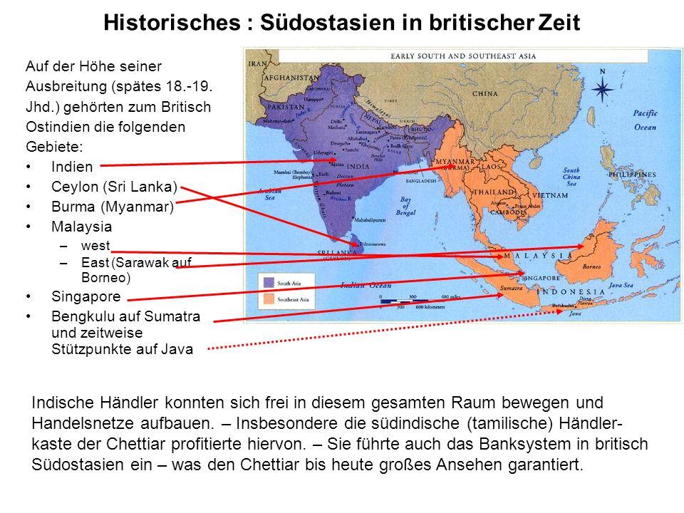 Historisches : Südostasien in britischer Zeit Auf der Höhe seiner Ausbreitung (spätes 18.-19. Jhd.) gehörten zum Britisch Ostindien die folgenden Gebi