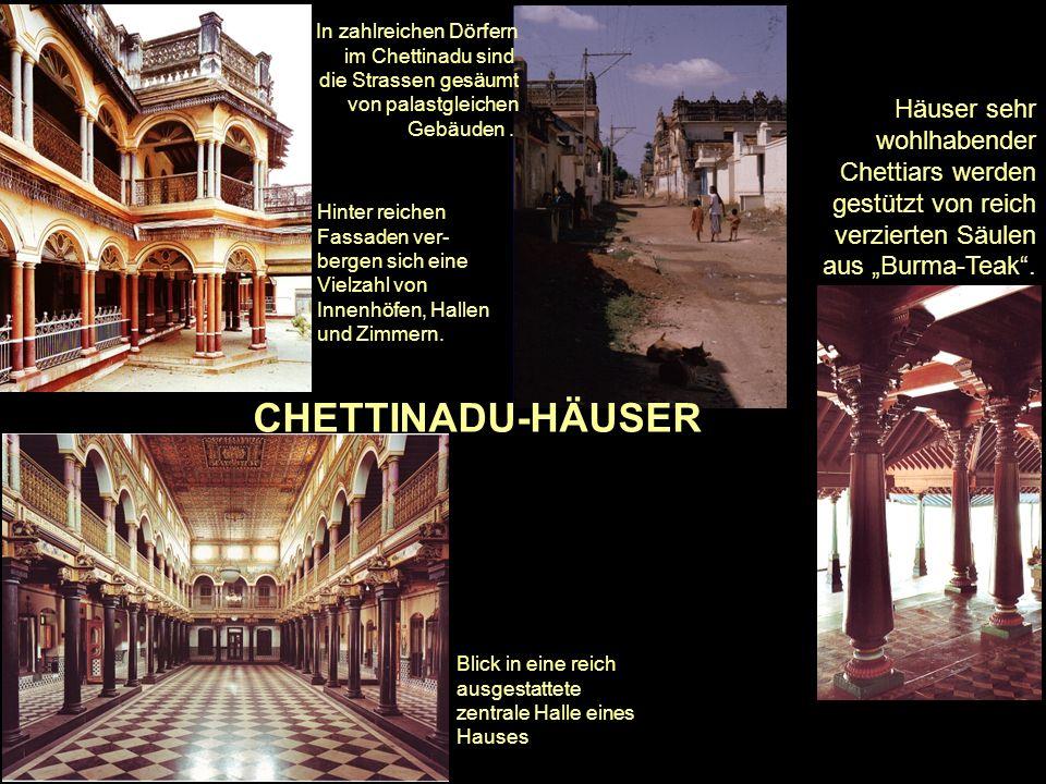 Die Chettiar 2 Haben nach der indischen Unabhängigkeit ihre traditionellen überseeischen Tätigkeiten der Moderne angepaßt und auf andere Geiete der Welt ausgeweitet.