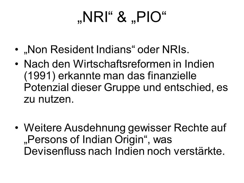 NRI & PIO Non Resident Indians oder NRIs. Nach den Wirtschaftsreformen in Indien (1991) erkannte man das finanzielle Potenzial dieser Gruppe und entsc