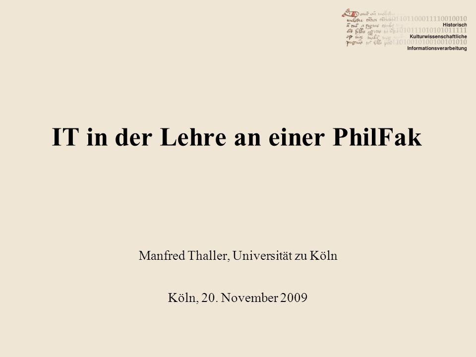 IT in der Lehre an einer PhilFak Manfred Thaller, Universität zu Köln Köln, 20. November 2009