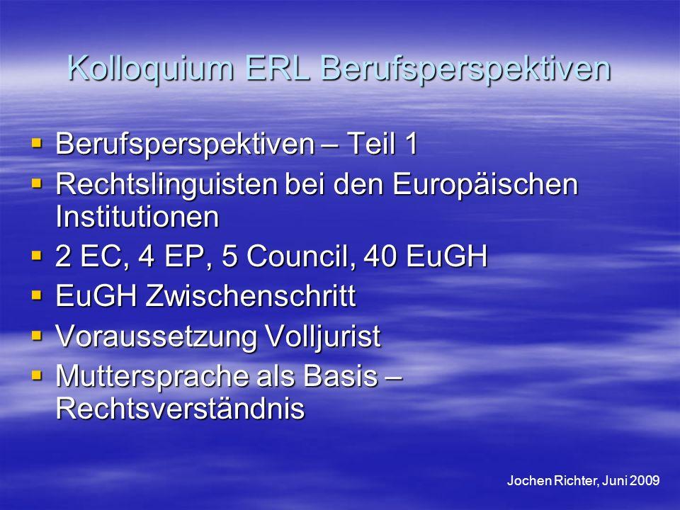 Kolloquium ERL Berufsperspektiven Berufsperspektiven – Teil 1 Berufsperspektiven – Teil 1 Rechtslinguisten bei den Europäischen Institutionen Rechtsli