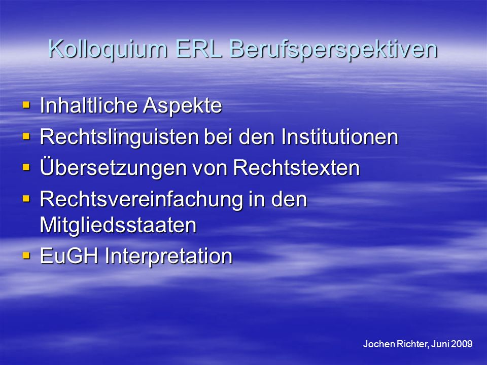 Kolloquium ERL Berufsperspektiven Inhaltliche Aspekte Inhaltliche Aspekte Rechtslinguisten bei den Institutionen Rechtslinguisten bei den Institutione