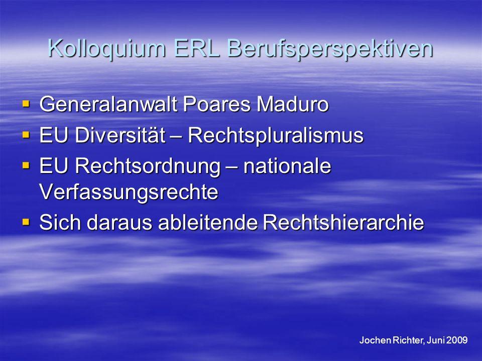 Kolloquium ERL Berufsperspektiven Generalanwalt Poares Maduro Generalanwalt Poares Maduro EU Diversität – Rechtspluralismus EU Diversität – Rechtsplur