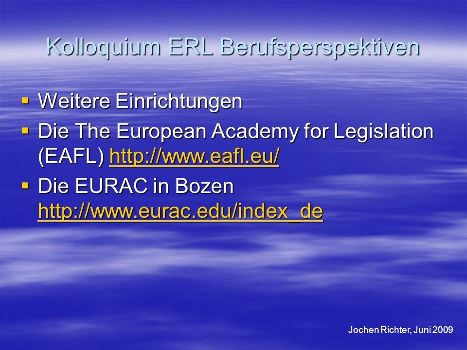 Kolloquium ERL Berufsperspektiven Weitere Einrichtungen Weitere Einrichtungen Die The European Academy for Legislation (EAFL) http://www.eafl.eu/ Die