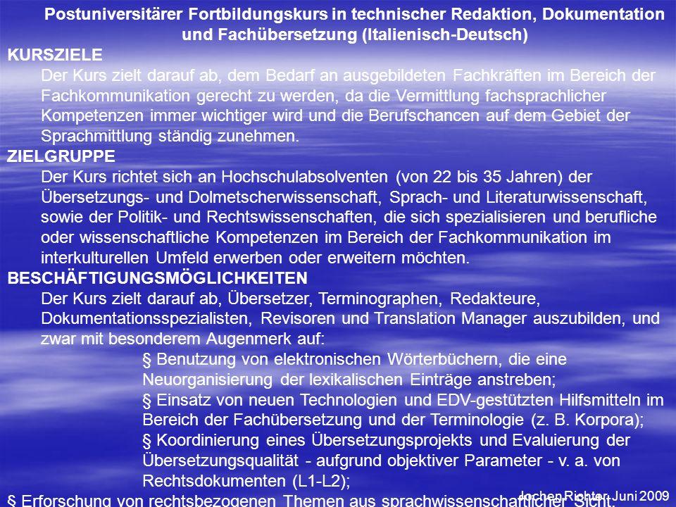 Postuniversitärer Fortbildungskurs in technischer Redaktion, Dokumentation und Fachübersetzung (Italienisch-Deutsch) KURSZIELE Der Kurs zielt darauf a