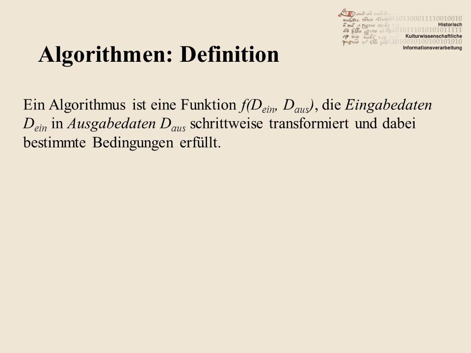 Ein Algorithmus ist eine Funktion f(D ein, D aus ), die Eingabedaten D ein in Ausgabedaten D aus schrittweise transformiert und dabei bestimmte Bedingungen erfüllt.