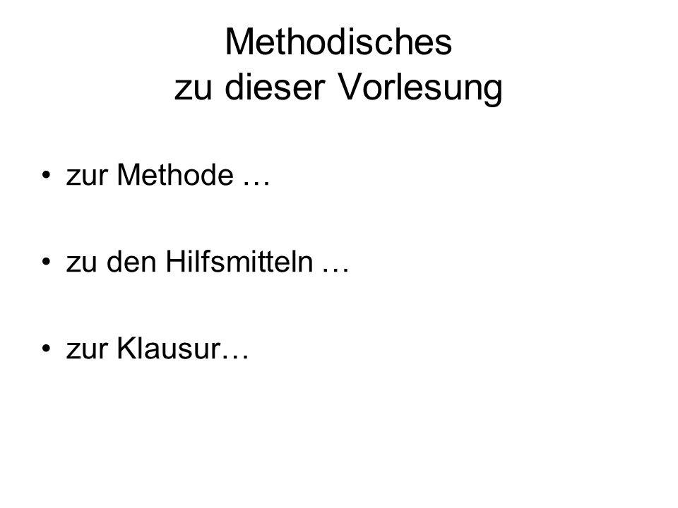 Methodisches zu dieser Vorlesung zur Methode … zu den Hilfsmitteln … zur Klausur…