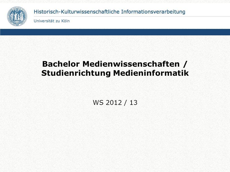 Bachelor Medienwissenschaften / Studienrichtung Medieninformatik WS 2012 / 13