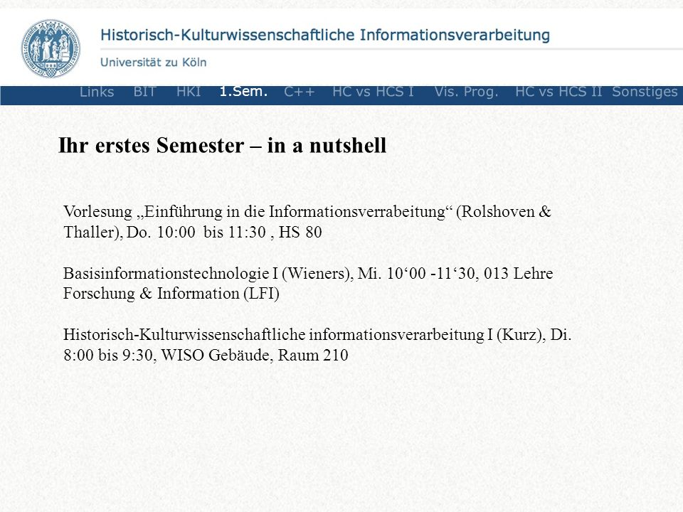 Ihr erstes Semester – in a nutshell Vorlesung Einführung in die Informationsverrabeitung (Rolshoven & Thaller), Do.