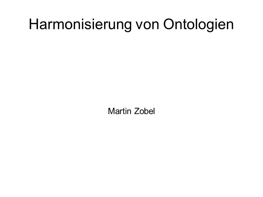 Harmonisierung von Ontologien Martin Zobel