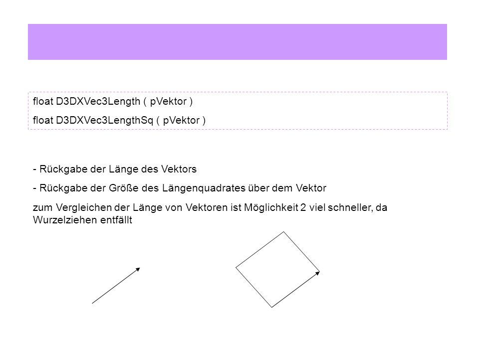 float D3DXVec3Length ( pVektor ) float D3DXVec3LengthSq ( pVektor ) - Rückgabe der Länge des Vektors - Rückgabe der Größe des Längenquadrates über dem Vektor zum Vergleichen der Länge von Vektoren ist Möglichkeit 2 viel schneller, da Wurzelziehen entfällt