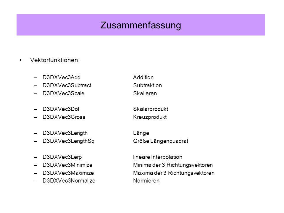Vektorfunktionen: –D3DXVec3AddAddition –D3DXVec3SubtractSubtraktion –D3DXVec3ScaleSkalieren –D3DXVec3DotSkalarprodukt –D3DXVec3CrossKreuzprodukt –D3DX