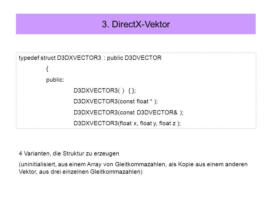 Vektorfunktionen: –D3DXVec3AddAddition –D3DXVec3SubtractSubtraktion –D3DXVec3ScaleSkalieren –D3DXVec3DotSkalarprodukt –D3DXVec3CrossKreuzprodukt –D3DXVec3LengthLänge –D3DXVec3LengthSqGröße Längenquadrat –D3DXVec3Lerplineare Interpolation –D3DXVec3MinimizeMinima der 3 Richtungsvektoren –D3DXVec3MaximizeMaxima der 3 Richtungsvektoren –D3DXVec3NormalizeNormieren Zusammenfassung
