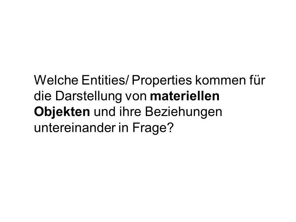 Welche Entities/ Properties kommen für die Darstellung von materiellen Objekten und ihre Beziehungen untereinander in Frage