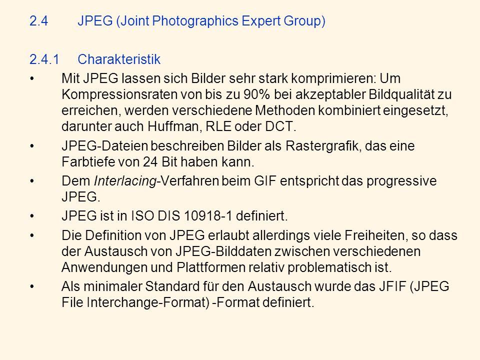2.4JPEG (Joint Photographics Expert Group) 2.4.1Charakteristik Mit JPEG lassen sich Bilder sehr stark komprimieren: Um Kompressionsraten von bis zu 90% bei akzeptabler Bildqualität zu erreichen, werden verschiedene Methoden kombiniert eingesetzt, darunter auch Huffman, RLE oder DCT.