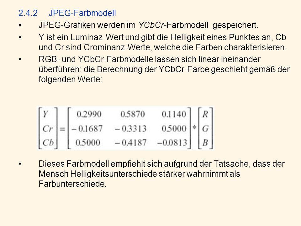 2.4.2JPEG-Farbmodell JPEG-Grafiken werden im YCbCr-Farbmodell gespeichert.