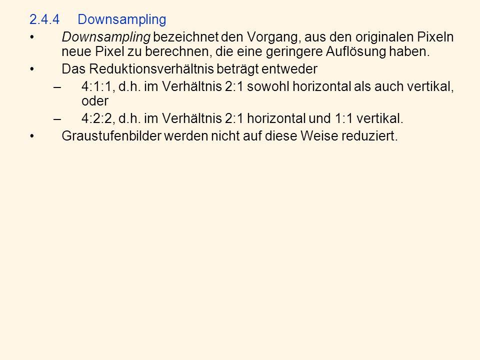 2.4.4Downsampling Downsampling bezeichnet den Vorgang, aus den originalen Pixeln neue Pixel zu berechnen, die eine geringere Auflösung haben.