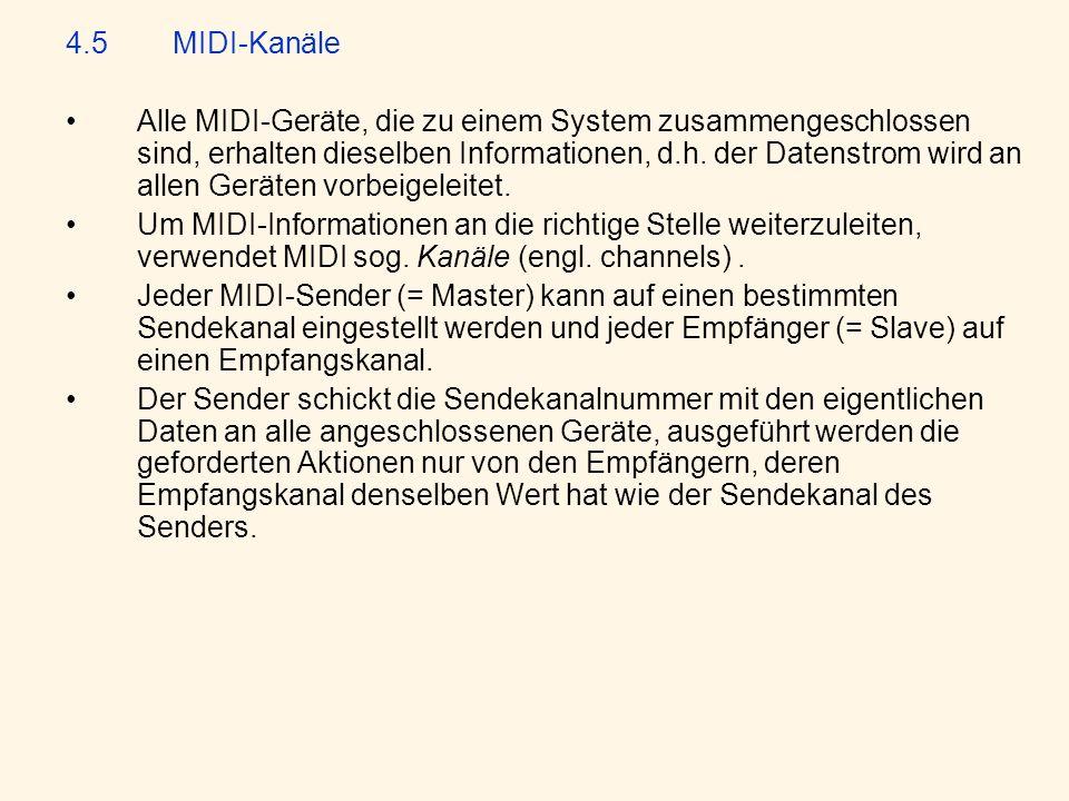 4.5MIDI-Kanäle Alle MIDI-Geräte, die zu einem System zusammengeschlossen sind, erhalten dieselben Informationen, d.h.