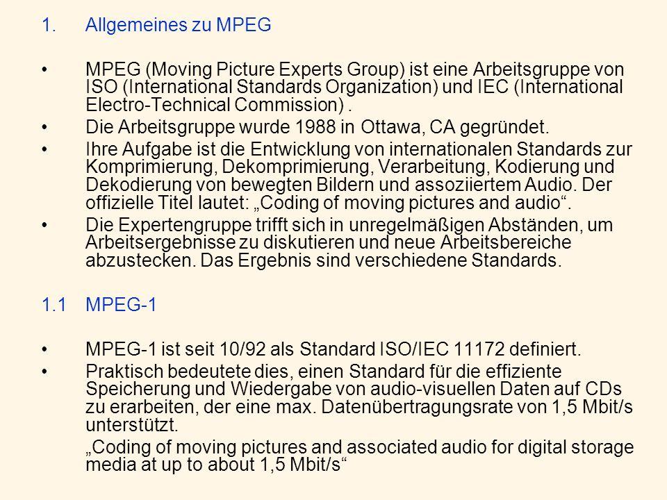 1.Allgemeines zu MPEG MPEG (Moving Picture Experts Group) ist eine Arbeitsgruppe von ISO (International Standards Organization) und IEC (International Electro-Technical Commission).