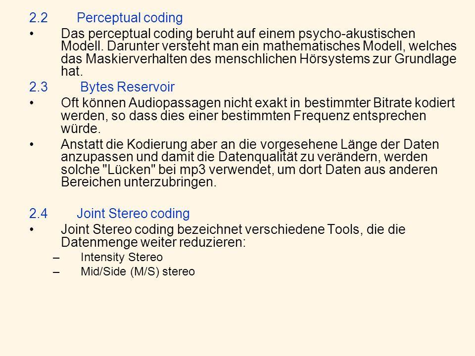 2.2Perceptual coding Das perceptual coding beruht auf einem psycho-akustischen Modell.