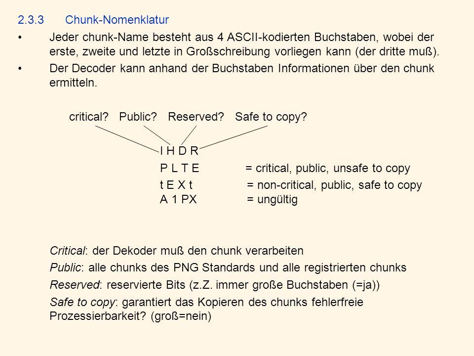 2.3.3Chunk-Nomenklatur Jeder chunk-Name besteht aus 4 ASCII-kodierten Buchstaben, wobei der erste, zweite und letzte in Großschreibung vorliegen kann (der dritte muß).