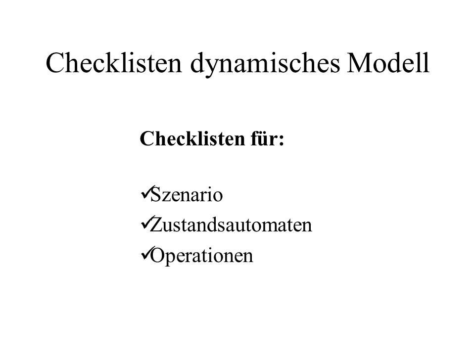 Checklisten dynamisches Modell Checklisten für: Szenario Zustandsautomaten Operationen