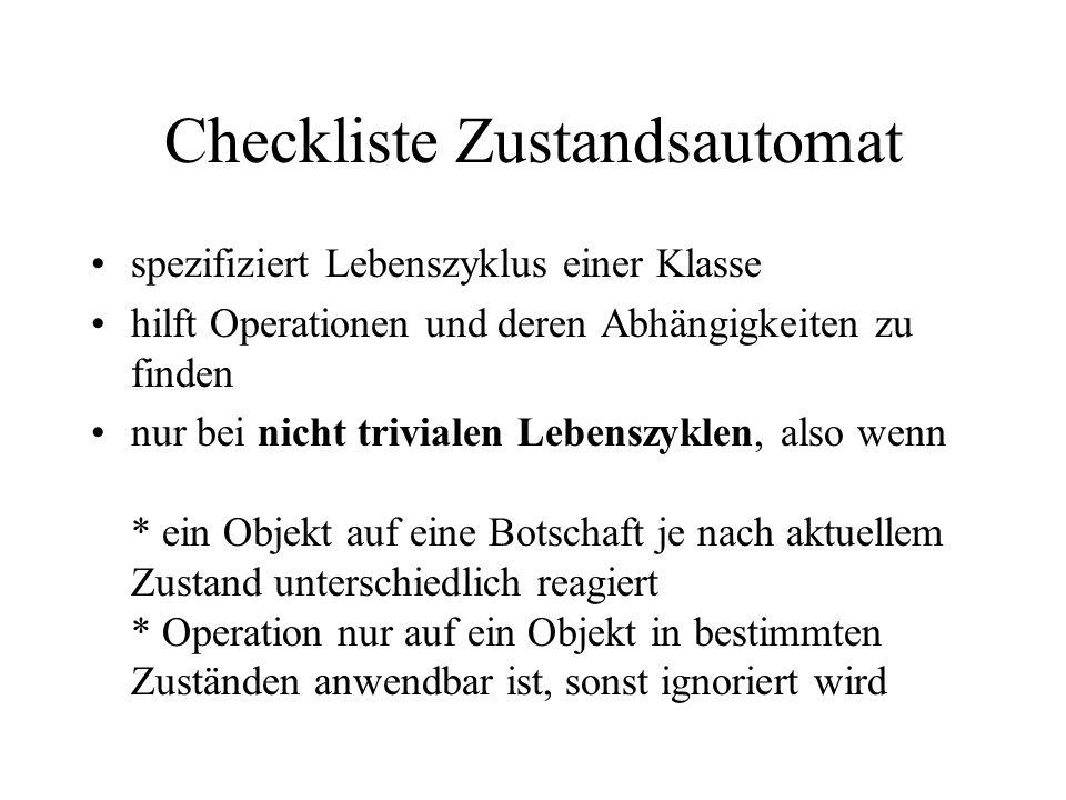 Checkliste Zustandsautomat spezifiziert Lebenszyklus einer Klasse hilft Operationen und deren Abhängigkeiten zu finden nur bei nicht trivialen Lebensz