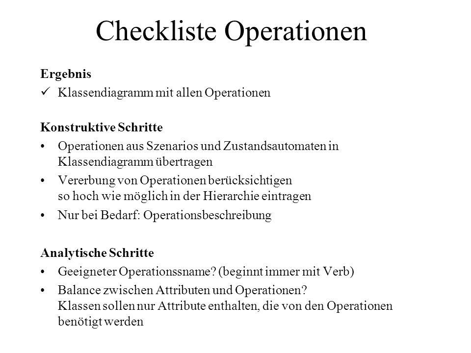 Checkliste Operationen Ergebnis Klassendiagramm mit allen Operationen Konstruktive Schritte Operationen aus Szenarios und Zustandsautomaten in Klassen