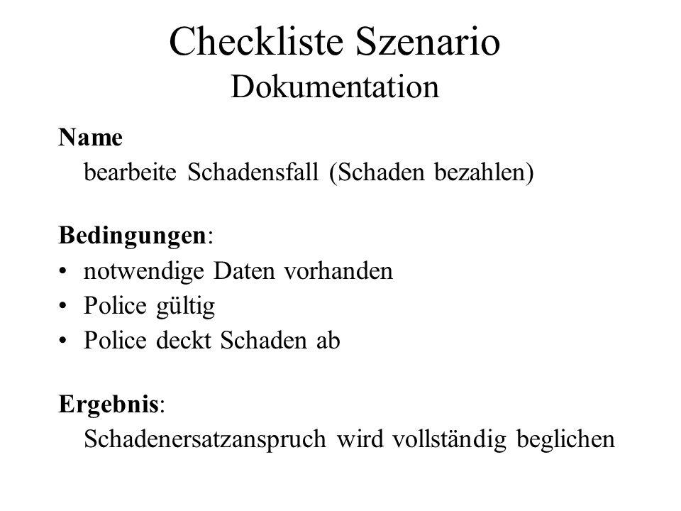 Checkliste Szenario Dokumentation Name bearbeite Schadensfall (Schaden bezahlen) Bedingungen: notwendige Daten vorhanden Police gültig Police deckt Sc