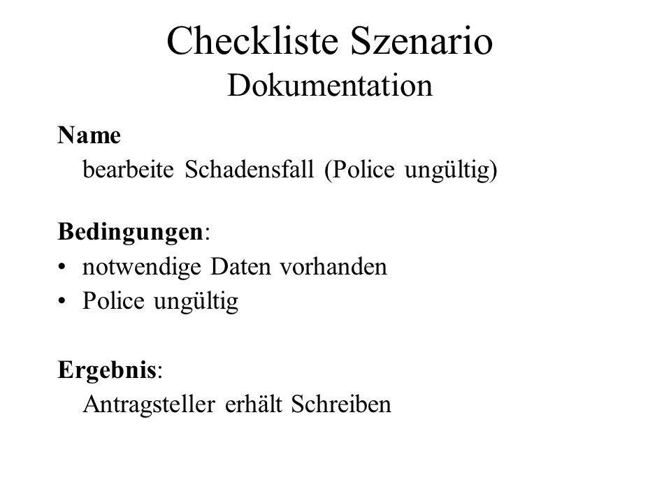 Checkliste Szenario Dokumentation Name bearbeite Schadensfall (Police ungültig) Bedingungen: notwendige Daten vorhanden Police ungültig Ergebnis: Antr