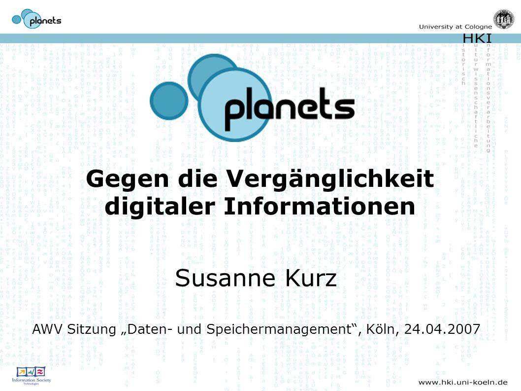 Gegen die Vergänglichkeit digitaler Informationen Susanne Kurz AWV Sitzung Daten- und Speichermanagement, Köln, 24.04.2007