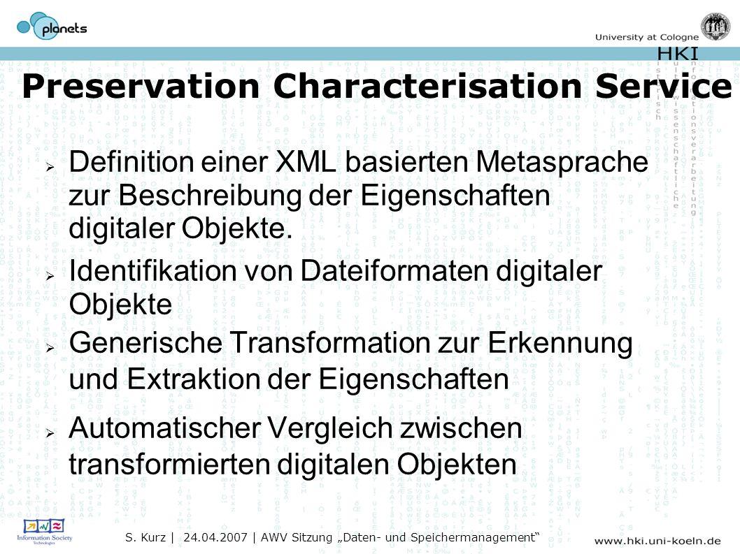 Preservation Characterisation Service Definition einer XML basierten Metasprache zur Beschreibung der Eigenschaften digitaler Objekte.
