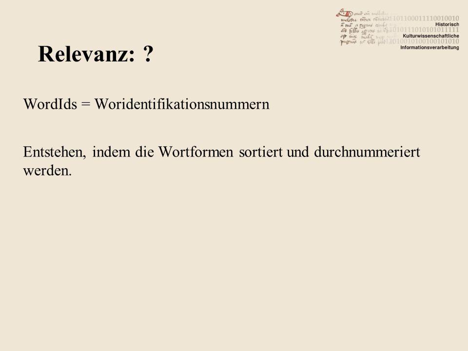 WordIds = Woridentifikationsnummern Entstehen, indem die Wortformen sortiert und durchnummeriert werden. Relevanz: ?