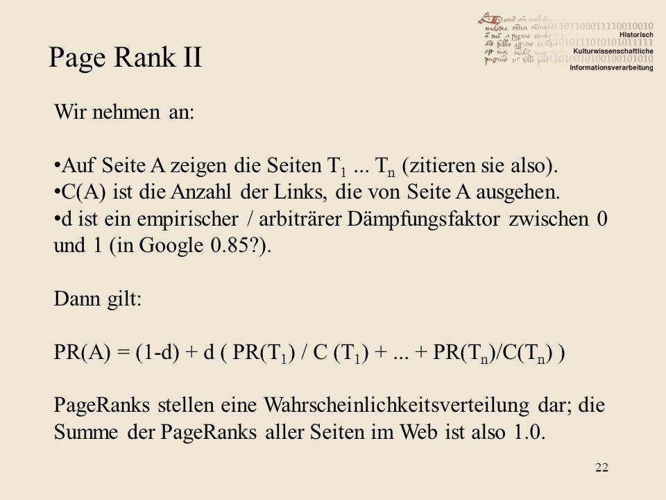 Page Rank II Wir nehmen an: Auf Seite A zeigen die Seiten T 1... T n (zitieren sie also). C(A) ist die Anzahl der Links, die von Seite A ausgehen. d i