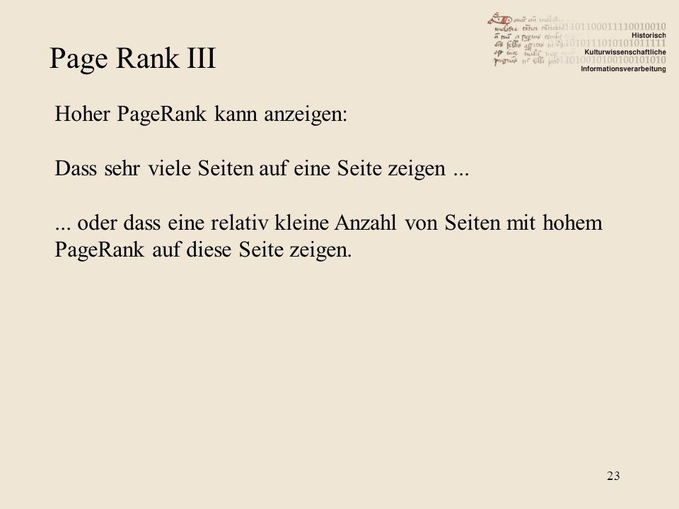 Page Rank III Hoher PageRank kann anzeigen: Dass sehr viele Seiten auf eine Seite zeigen...... oder dass eine relativ kleine Anzahl von Seiten mit hoh