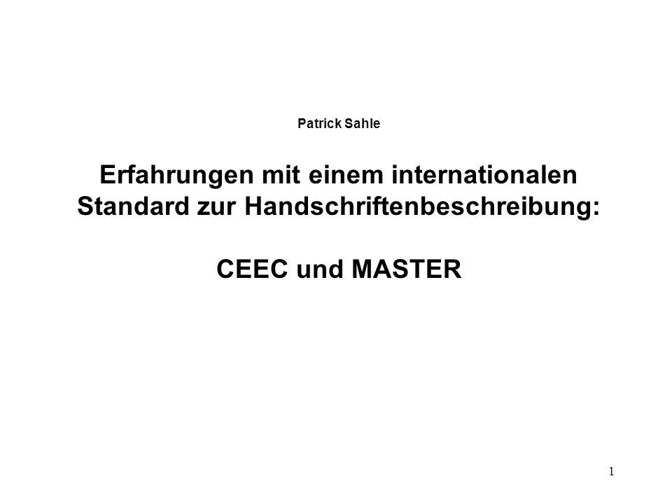 1 Patrick Sahle Erfahrungen mit einem internationalen Standard zur Handschriftenbeschreibung: CEEC und MASTER