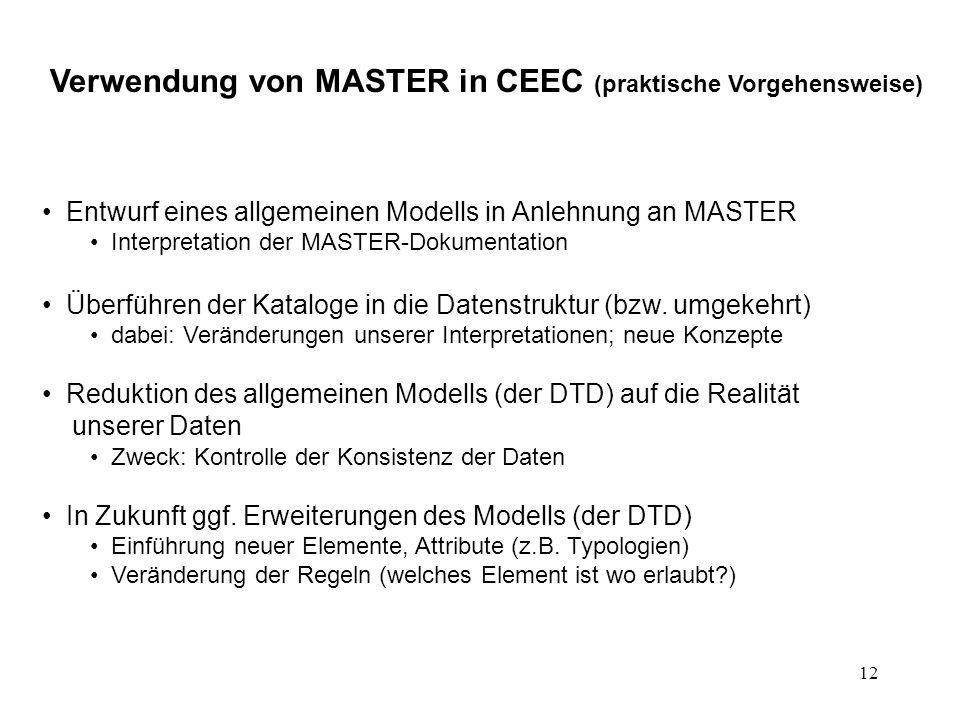 12 Verwendung von MASTER in CEEC (praktische Vorgehensweise) Entwurf eines allgemeinen Modells in Anlehnung an MASTER Interpretation der MASTER-Dokumentation Überführen der Kataloge in die Datenstruktur (bzw.