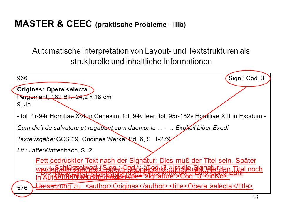 16 MASTER & CEEC (praktische Probleme - IIIb) Automatische Interpretation von Layout- und Textstrukturen als strukturelle und inhaltliche Informationen 966 Sign.: Cod.