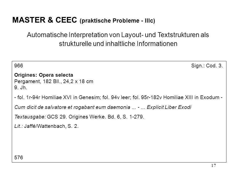 17 MASTER & CEEC (praktische Probleme - IIIc) Automatische Interpretation von Layout- und Textstrukturen als strukturelle und inhaltliche Informationen 966 Sign.: Cod.