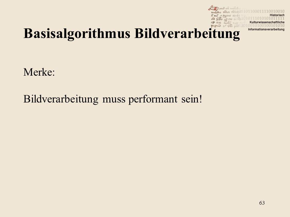 Basisalgorithmus Bildverarbeitung 63 Merke: Bildverarbeitung muss performant sein!