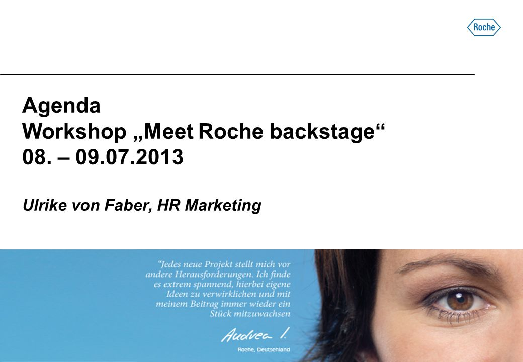 Agenda Workshop Meet Roche backstage 08. – 09.07.2013 Ulrike von Faber, HR Marketing
