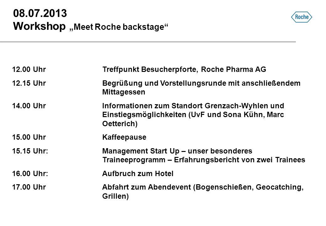 08.07.2013 Workshop Meet Roche backstage 12.00 UhrTreffpunkt Besucherpforte, Roche Pharma AG 12.15 UhrBegrüßung und Vorstellungsrunde mit anschließend